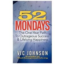 52 Mondays : The One Year Path to Outrageous Success and Lifelong Happiness...