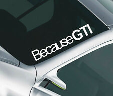 Because GTI Car Windscreen Sticker VW Golf Peugeot 106 205 206 Decal 33