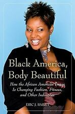 Black America, Body Beautiful: How the African American Image is Chang-ExLibrary