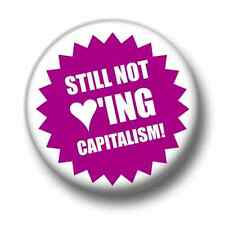 Still Not Loving Capitalism! 1 Inch / 25mm Pin Button Badge Protest Socialist