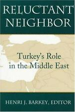 Reluctant Neighbor: Turkey's Role in the Middle East by