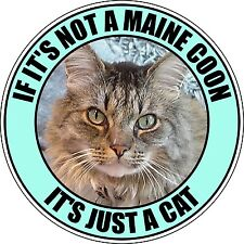 """IF IT'S NOT A MAINE COON IT'S JUST A CAT 4"""" STICKER"""