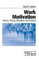 Work Motivation: History, Theory, Research, and Practice Foundations for Organi