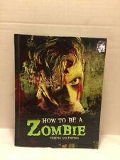 How to Be a Zombie: The Essential Guide for Anyone Who Craves Brains by Serena V