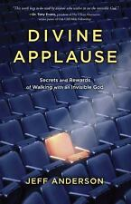 Divine Applause: Secrets and Rewards of Walking with an Invisible God, Anderson,