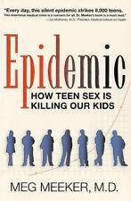 Epidemic: How Teen Sex Is Killing Our Kids, Meeker M.D., Margaret J., Meeker, Me