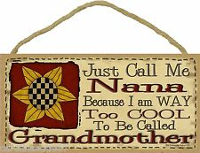 """Call Me Nana I'm Too Cool To Be Called Grandmother Sunflower Sign Plaque 5X10"""""""