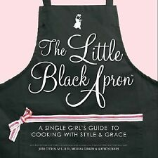 The Little Black Apron: A Single Girl's Guide to Cooking with Style and Grace, K