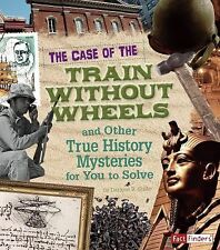 The Case of the Train without Wheels and Other True History Mysteries for You to