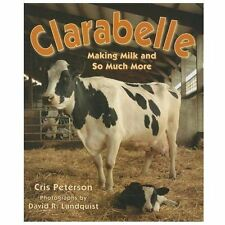 Clarabelle : Making Milk and So Much More by Cris Peterson (2013, Paperback)