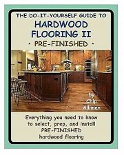 The Do-It-Yourself Guide to Hardwood Flooring II Pre-Finished : Everything...