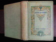 ROSE K.WEEKES: LOVE IN CHIEF, A NOVEL/SCARCE 1904 1st