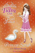 Princess Sarah and the Silver Swan (The Tiara Club), Vivian French