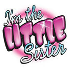 ****I'M THE LITTLE SISTER****FABRIC/T-SHIRT IRON ON TRANSFER