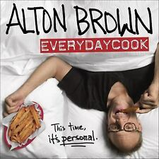 Alton Brown  Every Day Cook this time it's personal by Alton Brown