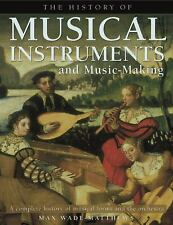 The History of Musical Instruments and Music-Making: A Complete Histor-ExLibrary
