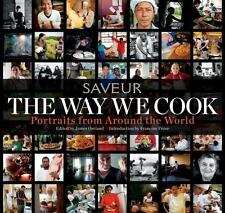 The Way We Cook Saveur: Portraits of Home Cooks Around the World