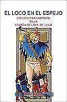 El Loco En El Espejo: Locura y Melancholia En La Espana de Lope de Vega. (Texto