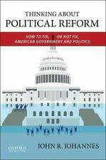 Thinking About Political Reform: How to Fix, or Not Fix, American Government an