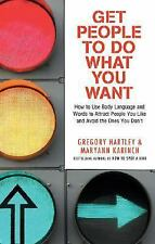 Get People to Do What You Want : How to Use Body Language and Words to...