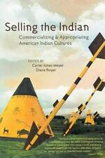 Selling the Indian: Commercializing and Appropriating American Indian Cultures