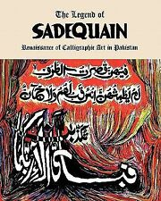 The Legend of Sadequain : Renaissance of Calligraphic Art in Pakistan by...