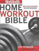 The Men's Health Home Workout Bible: A Do-It-Yourself Guide to Burning Fat...