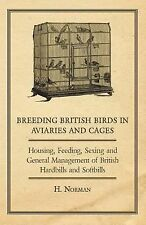Breeding British Birds in Aviaries and Cages - Housing, Feeding, Sexing and...
