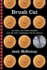 Brush Cat: On Trees, the Wood Economy, and the Most Dangerous Job in America, Mc