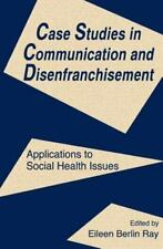 Case Studies in Communication and Disenfranchisement: Applications To Social Hea