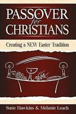 Passover for Christians: Creating a New Easter Tradition by Leach, Melanie