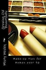 Growing Old Beautifully : Make-Up Tips for Woman Over 50 by Misty Wesley...