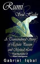 Rumi Soul Healer : A Transcendental Story of Ecstatic Passion and Mystical...