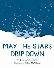 May the Stars Drip Down by Jeremy Chatelain (2014, Picture Book)