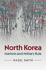 North Korea : Markets and Military Rule by Hazel Smith (2015, Paperback)