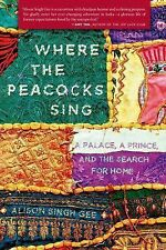 Where the Peacocks Sing : A Palace, a Prince, and the Search for Home by...