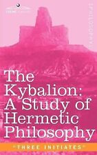 Kybalion A Study of Hermetic Philosophy by Three Initiate (2006, Paperback)