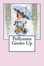 Pollyanna Grows Up by Eleanor H. Porter (2011, Paperback)