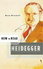 How to Read: How to Read Heidegger by Mark Wrathall (2006, Paperback)
