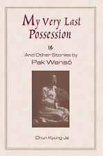 My Very Last Possession and Other Stories (And Other Stories by Pak Wanso), Chun