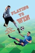 Playing to Win : Sports, Video Games, and the Culture of Play (2015, Paperback)