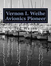 Vernon I. Weihe: Avionics Pioneer : Family and Sailing by Ted Weihe (2016,...