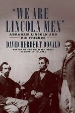 We Are Lincoln Men: Abraham Lincoln and His Friends Donald, David Herbert Hardc