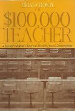 The $100,000 Teacher: A Teacher's Solution to America's Declining Public School
