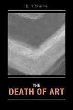 The Death of Art by B. R. Sharma (2006, Paperback)