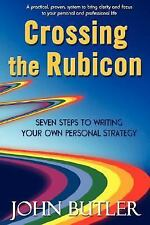 Crossing the Rubicon : Seven Steps to Writing Your Own Personal Strategy by...