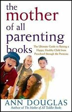 The Mother of All Parenting Books : The Ultimate Guide to Raising a Happy,...