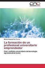 La Formacion de un Profesional Universitario Emprendedor by Paz Torres Miriam...