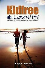 Kidfree And Lovin It! - Whether by Choice, Chance or C