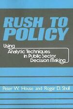 Rush to Policy : Using Analytic Techniques in Public Sector Decision Making...